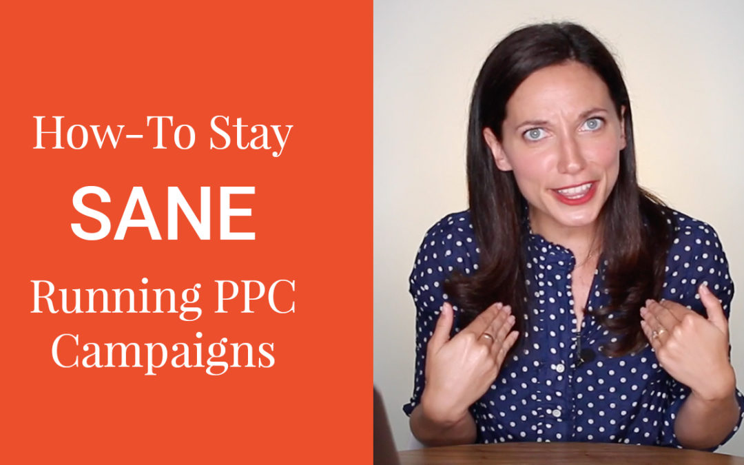 How to not go CRAZY running PPC campaigns
